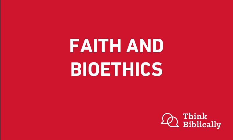 Faith and Bioethics - Think Biblically - Biola University