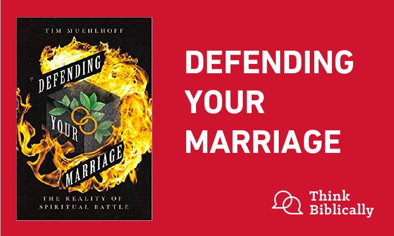 Defending Your Marriage - Think Biblically - Biola University