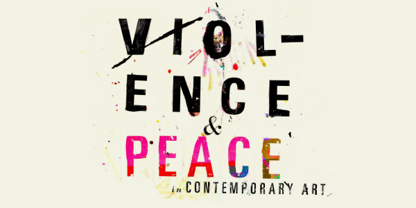 2013: Violence & Peace in Contemporary Art