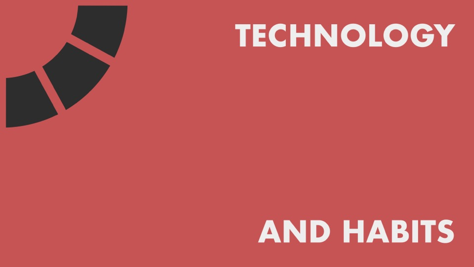 text: Technology and Habits