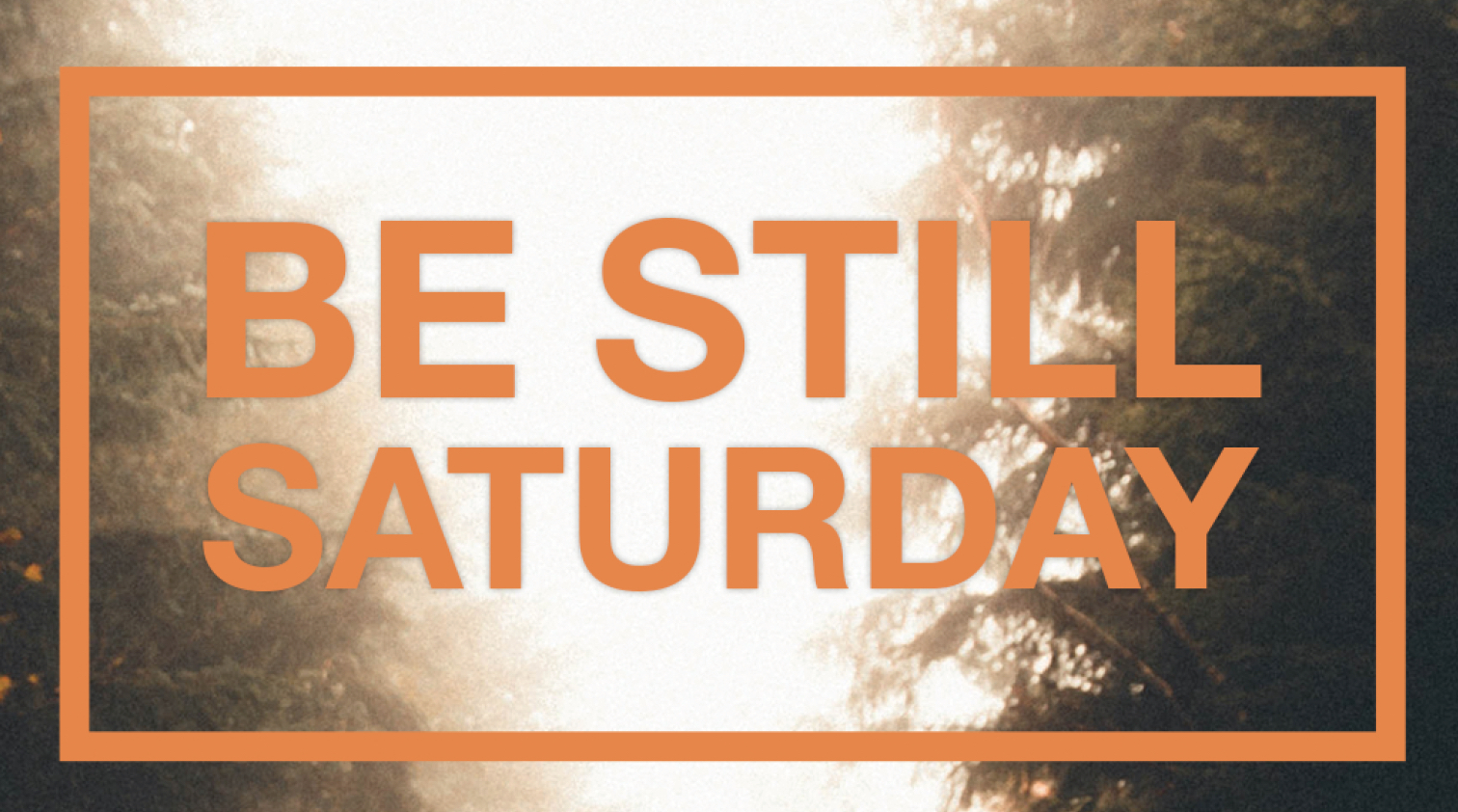 Be Still Saturday