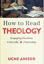 Cover of How to Read Theology: Engaging Doctrine Critically and Charitably by Uche Anizor