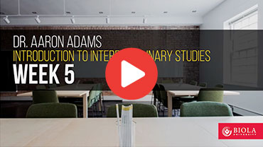 Dr. Aaron Adams: Introduction to Interdisciplinary Studies, Week 5