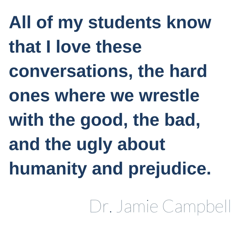 All of my students know that I love these conversations, the hard ones where we wrestle with the good, the bad, and the ugly about humanity and prejudice.