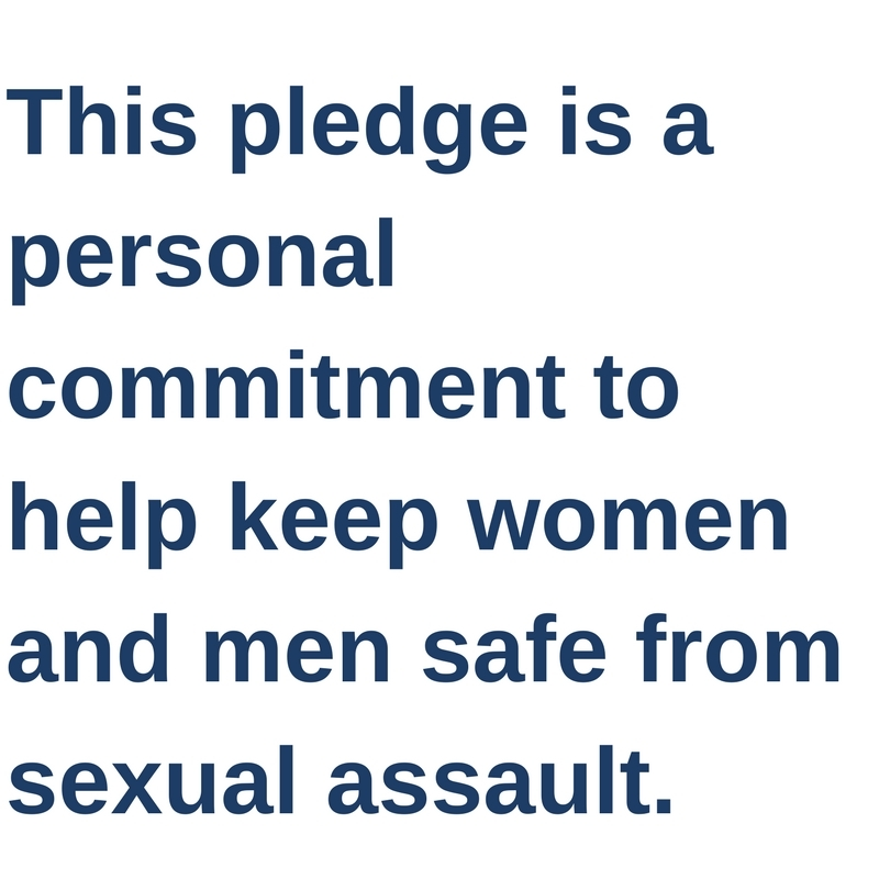This pledge is a personal commitment to help keep women and men safe from sexual assault.  It is a promise not to be a bystander to the problem, but to be a part of the solution.