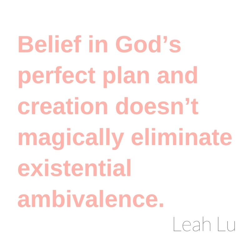 Belief in God's perfect plan and creation doesn't magically eliminate existential ambivalence.