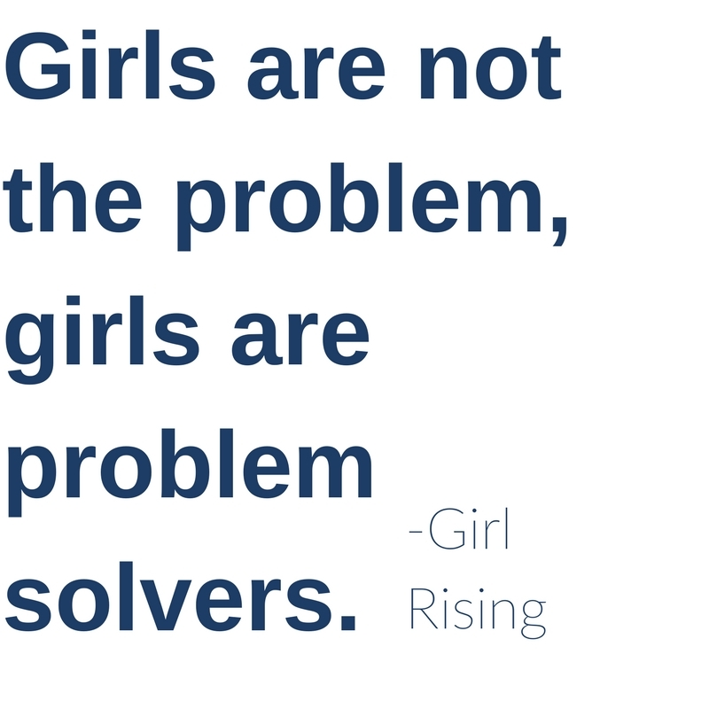 Girls are not the problem, girls are problem solvers.
