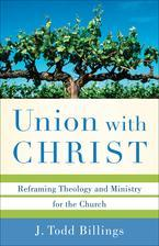 Union with Christ: Reforming THeology and Ministry for the Church by J. Todd Billings