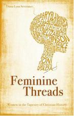 Feminine Threads: Women in the Tapestry of Christian History by Diana Lynn Severance