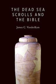 The Dead Sea Scrolls and the Bible, by James C. VanderKam