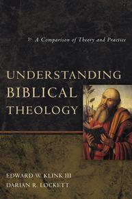 Understanding Biblical Theology: A Comparison of Theory and Practice, by Edward W. Klink III and Darian R. Lockett