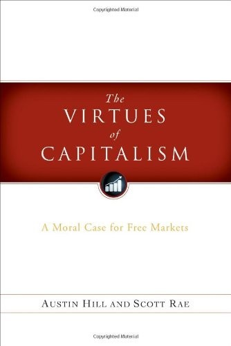 """Book Cover of """"The Virtues of Capitalism: A Moral Case for Free Markets"""", by Scott Rae and Austin Hill"""