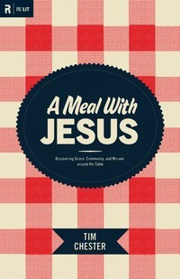"""Book Cover of """"A Meal with Jesus"""" by Tim Chester"""