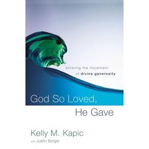 """Book Cover of """"God so loved, he gave. Entering the movement of divine generosity"""" by Kelly Kapci"""