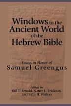 Windows to the Ancient World of the Hebrew Bible: Essays in Honor of Samuel Greengus