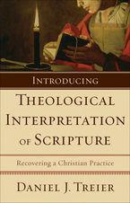 Daniel Treier, Introducing Theological Interpretation of Scripture: Recovering a Christian Practice