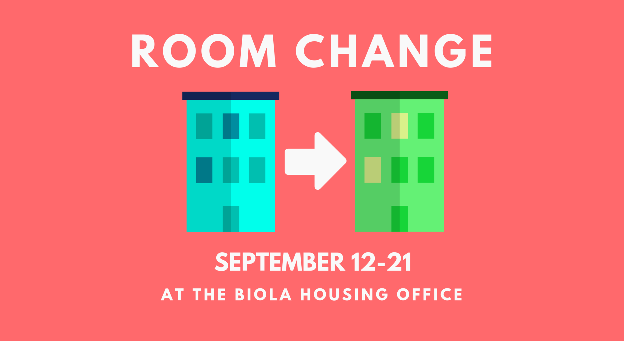 Room Change with blue house pointing at green house September 12-21 at Biola Housing Office