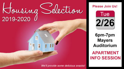 Housing selection 2019-20: Please join us on 2/26 at 6pm to 7pm in Mayers Auditorium for the apartment info session