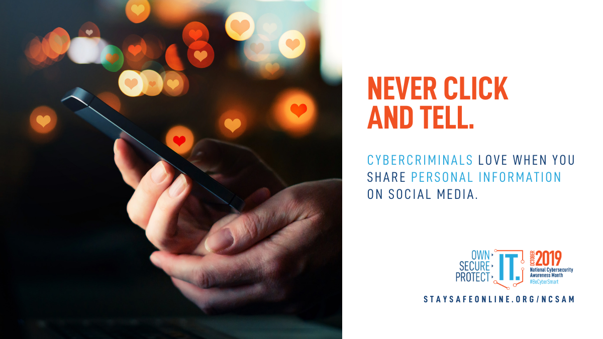 Never click and tell. Cybercriminals love when you share personal information on social media.