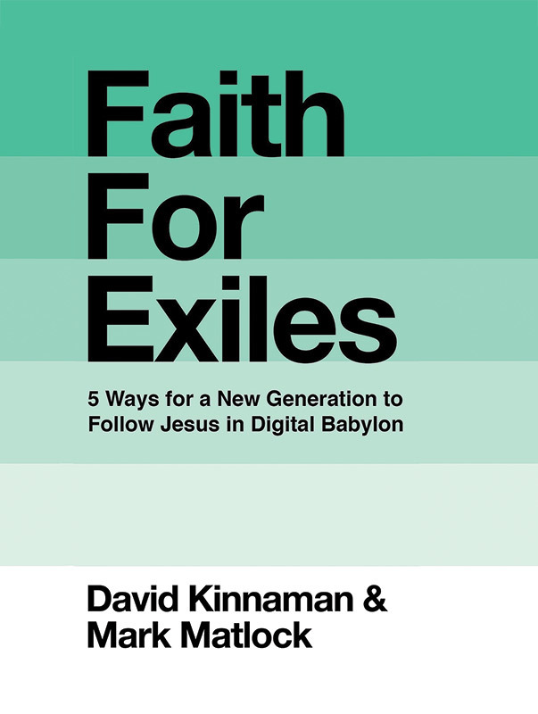 Book cover with text: Faith for Exiles, 5 Ways for a New Generation to Follow Jesus in Digital Babylon, by David Kinnaman and Mark Matlock