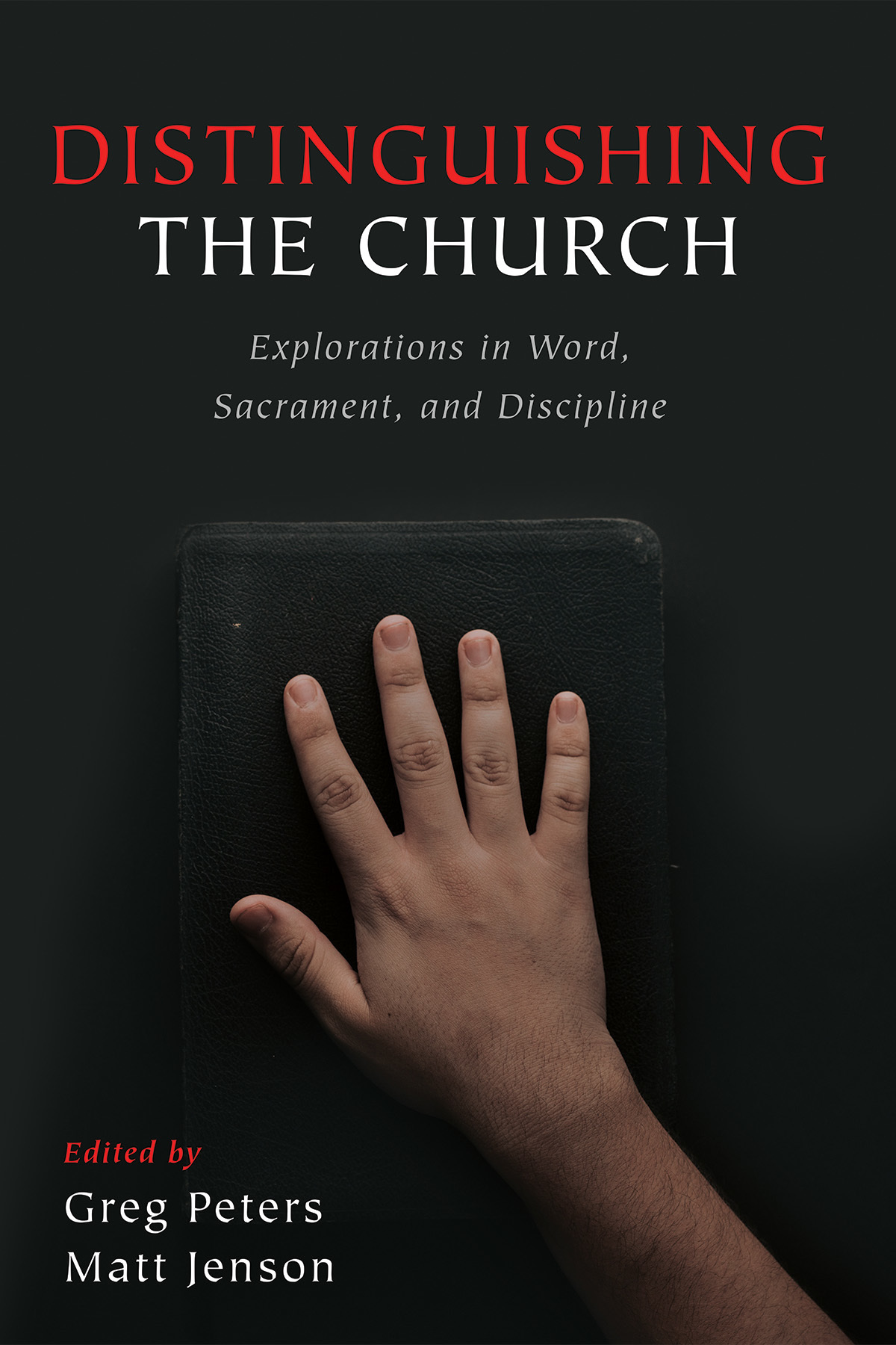 Book cover with text: Distinguishing the Church, Explorations in Word, Sacrament, and Discipline, edited by Greg Peters and Matt Jenson.