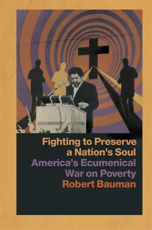 Cover image with text: Fighting to Preserve a Nation's Soul, America's Ecumenical War on Poverty, by Robert Bauman