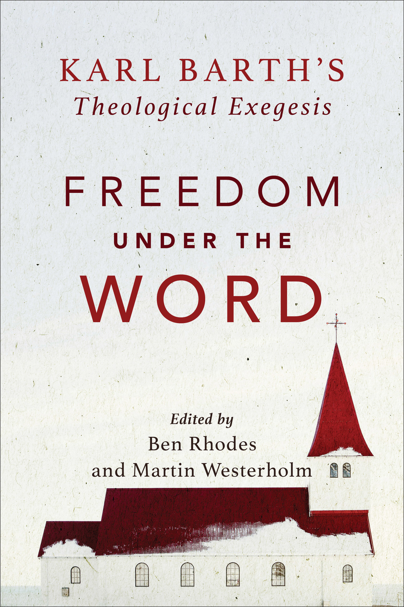 Cover image with text: Freedom Under the Word, Karl Barth's Theological Exegesis, Edited by Ben Rhodes and Martin Westerholm.