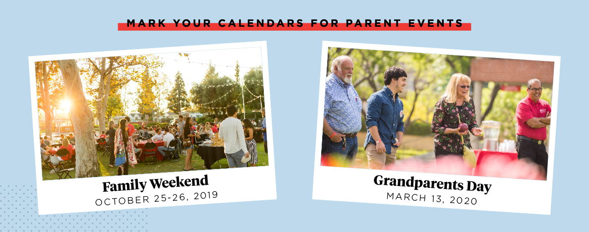 Mark your calendars for parent events: Family weekend on October 25 and 26, 2019 and Grandparents Day on March 13, 2020.