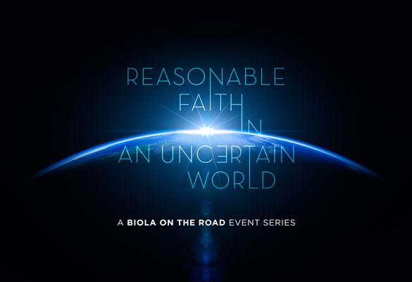 Biola on the Road: Reasonable Faith in an Uncertain World