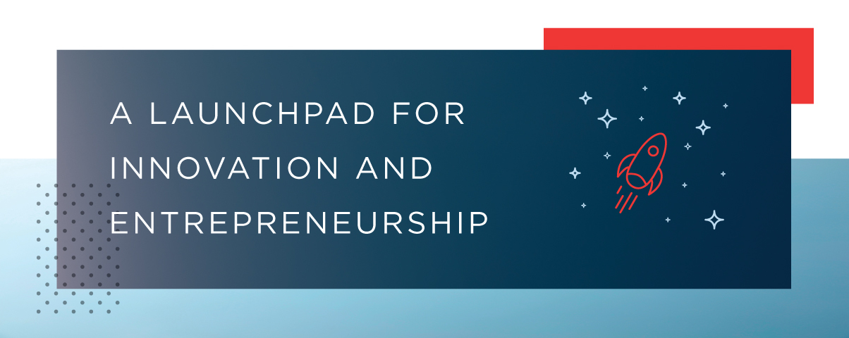 Image of a rocket ship and stars. Banner text: A Launchpad for Innovation and Entrepreneurship